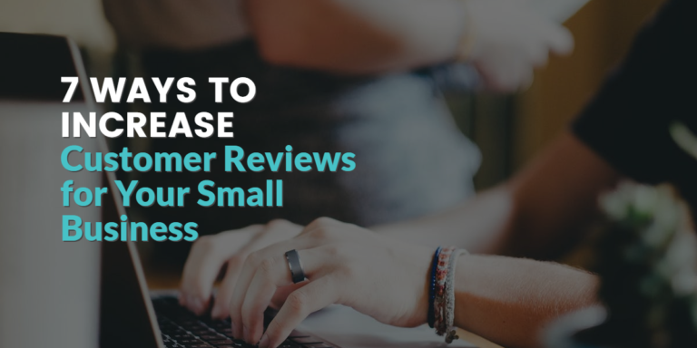 7 Ways to Increase Customer Reviews for Your Small Business