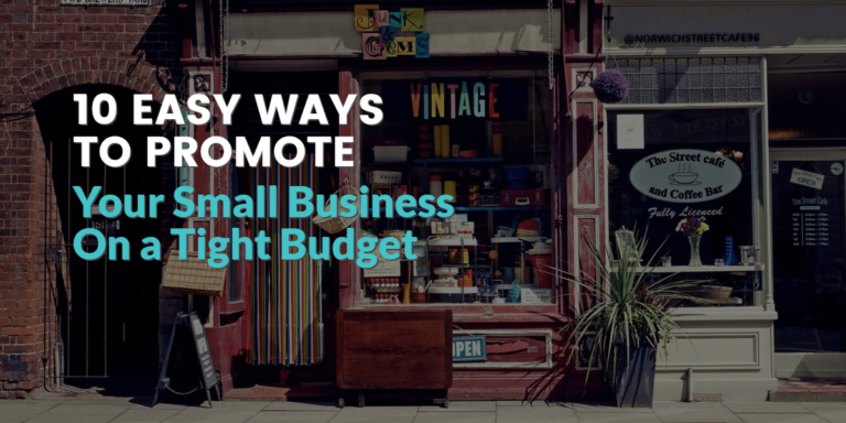 10 Easy Ways to Promote Your Small Business On a Tight Budget